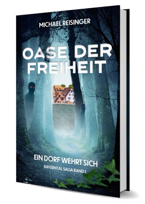 Oase der Freiheit - Ein Dorf wehrt sich. Buch von Michael Reisinger - Buchautor - Bayerntal Saga